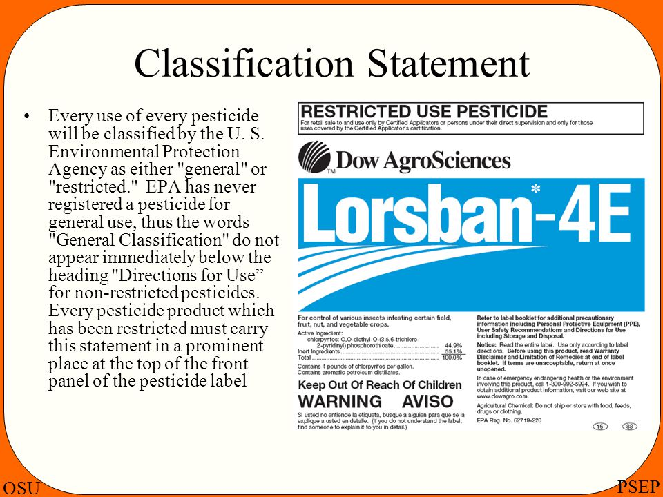 OSU PSEP Classification Statement Every use of every pesticide will be classified by the U. S. Environmental Protection Agency as either