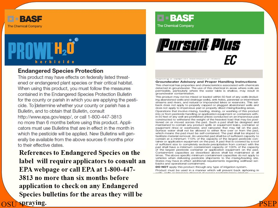 OSU PSEP References to Endangered Species on the label will require applicators to consult an EPA webpage or call EPA at 1-800-447- 3813 no more than