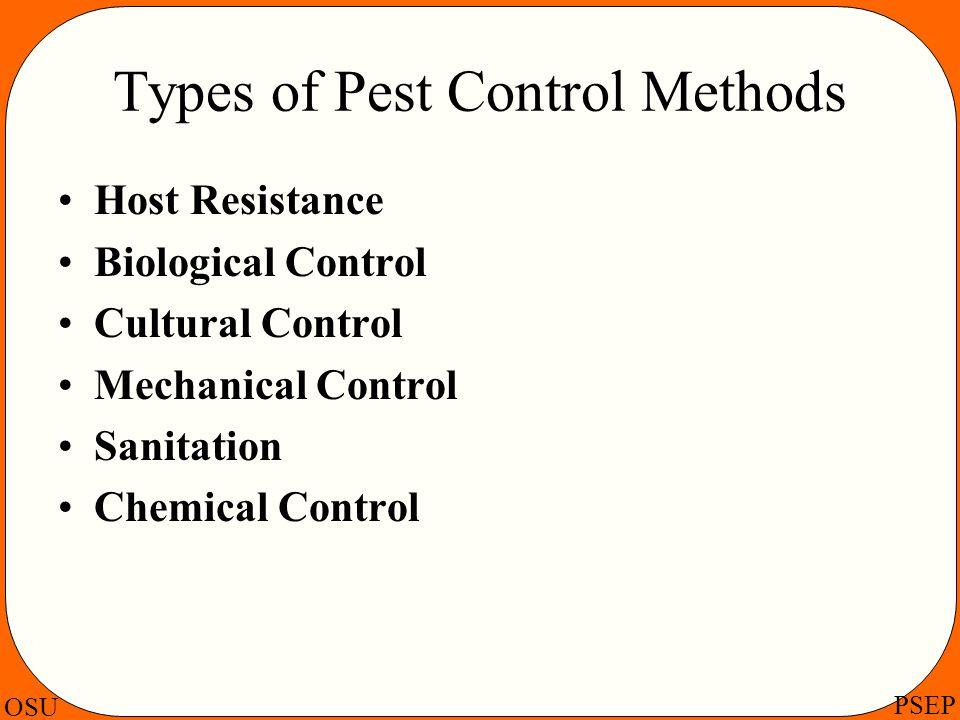 OSU PSEP Types of Pest Control Methods Host Resistance Biological Control Cultural Control Mechanical Control Sanitation Chemical Control
