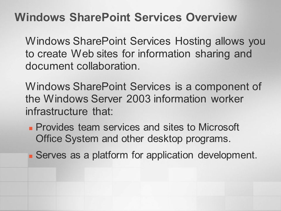 Windows SharePoint Services Overview Windows SharePoint Services Hosting allows you to create Web sites for information sharing and document collaboration.