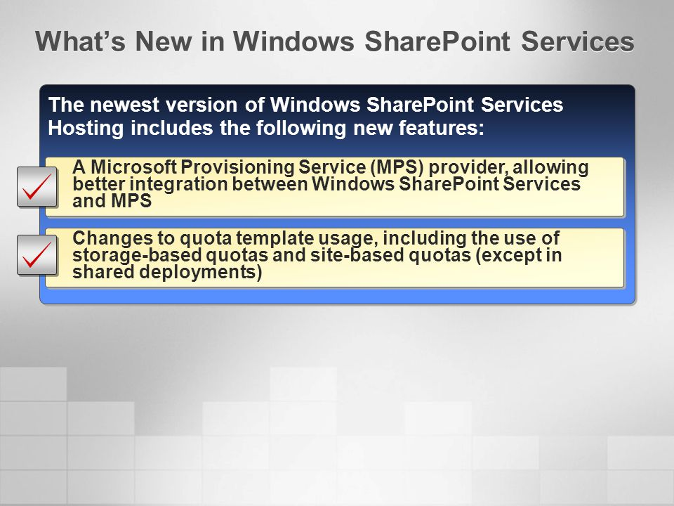 The newest version of Windows SharePoint Services Hosting includes the following new features: A Microsoft Provisioning Service (MPS) provider, allowi