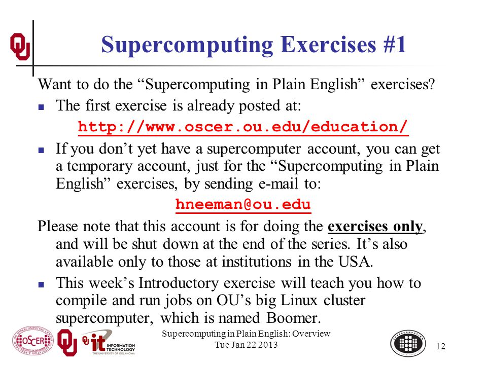 Supercomputing in Plain English: Overview Tue Jan 22 2013 12 Supercomputing Exercises #1 Want to do the Supercomputing in Plain English exercises.
