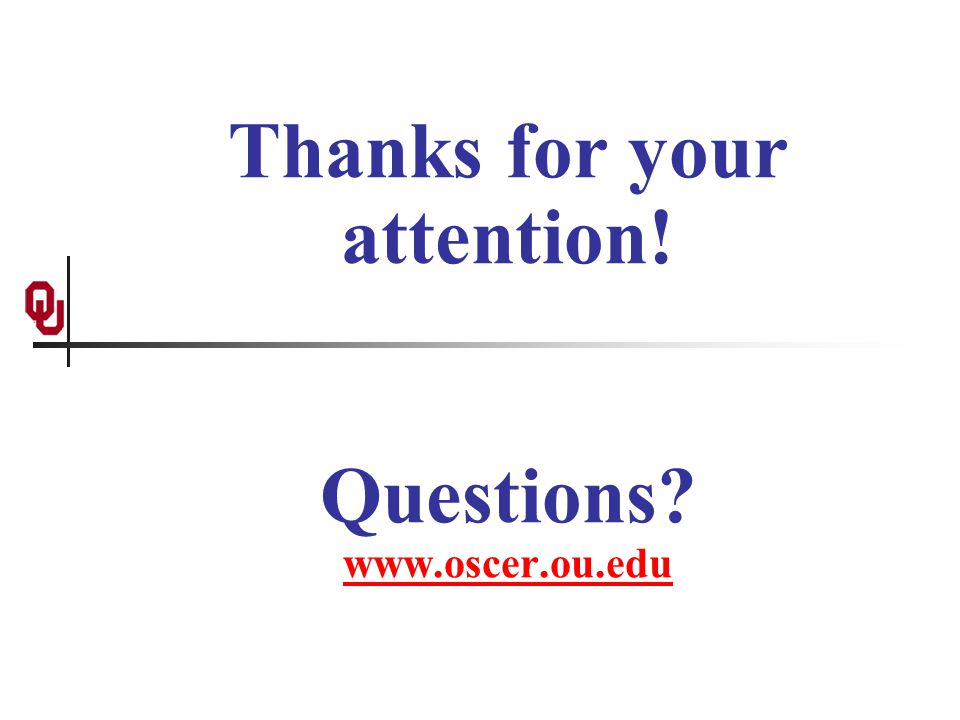 Thanks for your attention! Questions www.oscer.ou.edu www.oscer.ou.edu