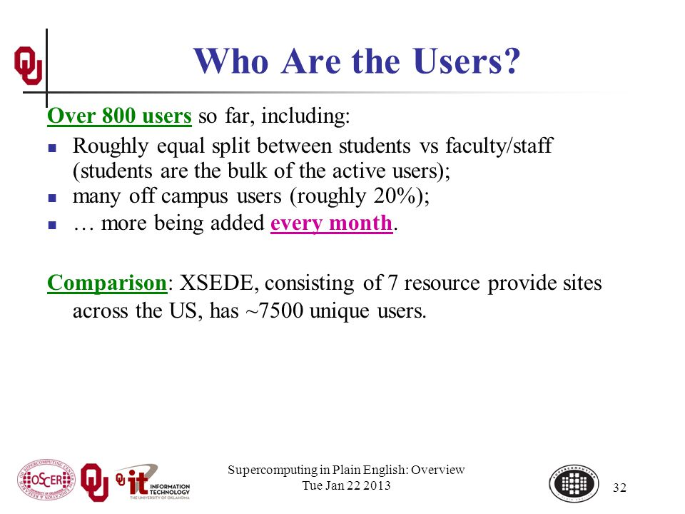 Supercomputing in Plain English: Overview Tue Jan 22 2013 32 Who Are the Users.