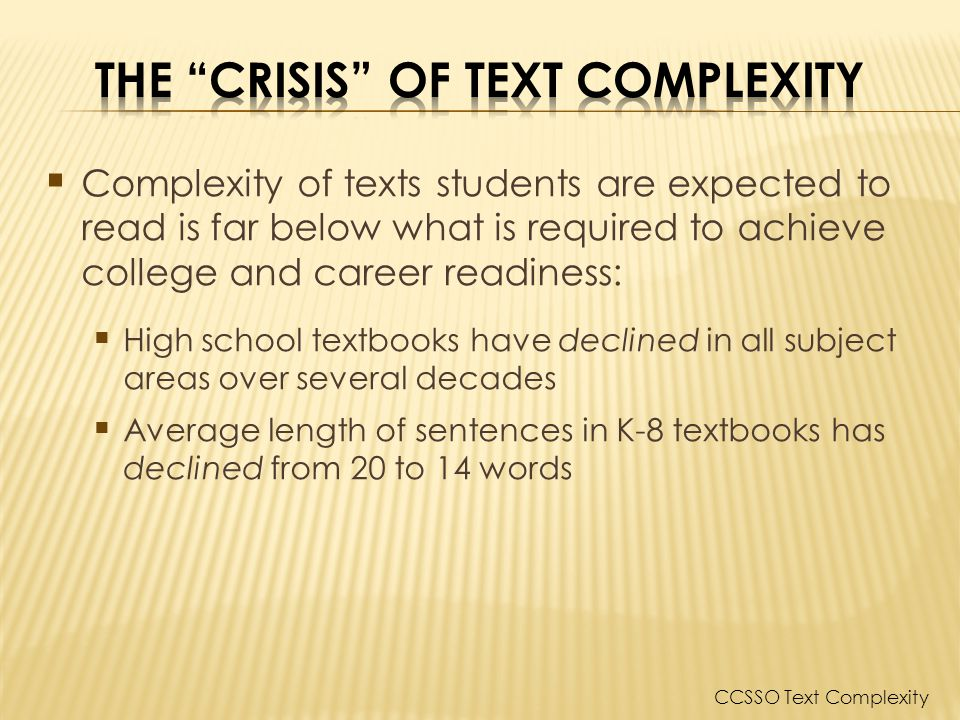 Complexity of texts students are expected to read is far below what is required to achieve college and career readiness: High school textbooks have de