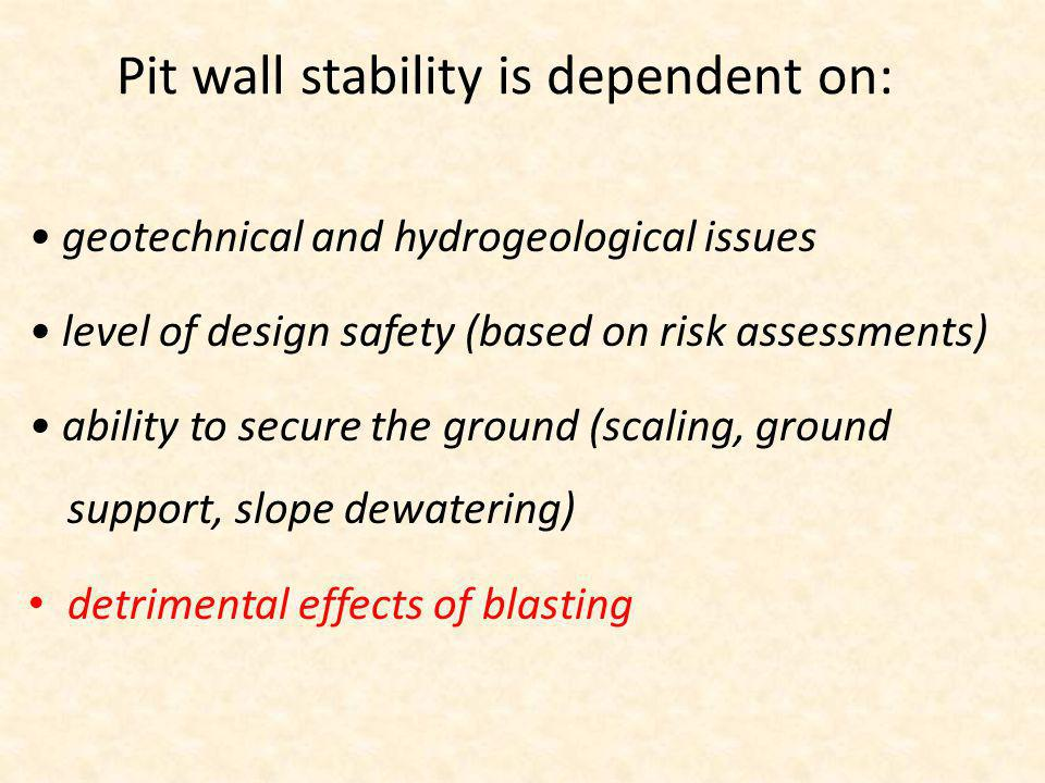 Pit wall stability is dependent on: geotechnical and hydrogeological issues level of design safety (based on risk assessments) ability to secure the g