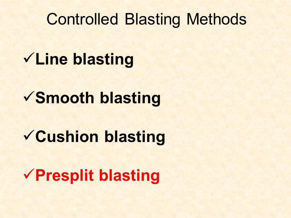 Controlled Blasting Methods Line blasting Smooth blasting Cushion blasting Presplit blasting