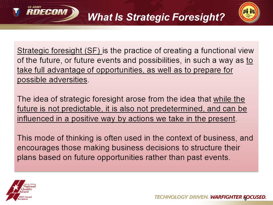 Value of Strategic Foresight Provides Senior Leaders better fidelity of the future.