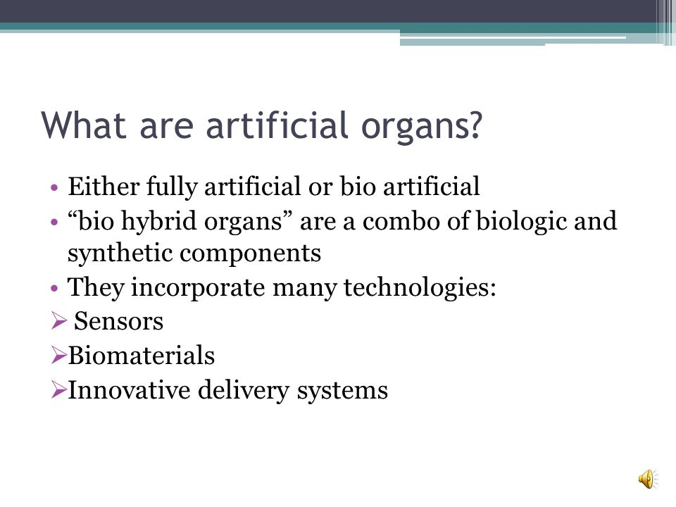 What are artificial organs.