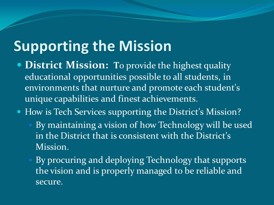 Supporting the Mission District Mission: To provide the highest quality educational opportunities possible to all students, in environments that nurture and promote each student s unique capabilities and finest achievements.