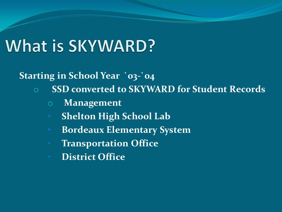 Starting in School Year `03-`04 o SSD converted to SKYWARD for Student Records o Management Shelton High School Lab Bordeaux Elementary System Transportation Office District Office