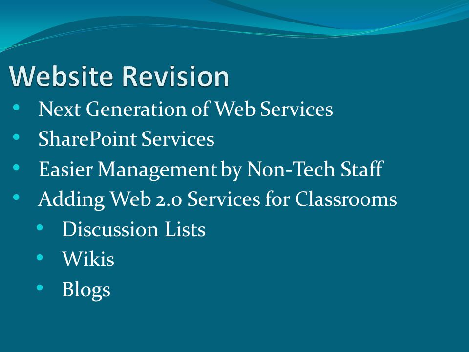 Next Generation of Web Services SharePoint Services Easier Management by Non-Tech Staff Adding Web 2.0 Services for Classrooms Discussion Lists Wikis Blogs