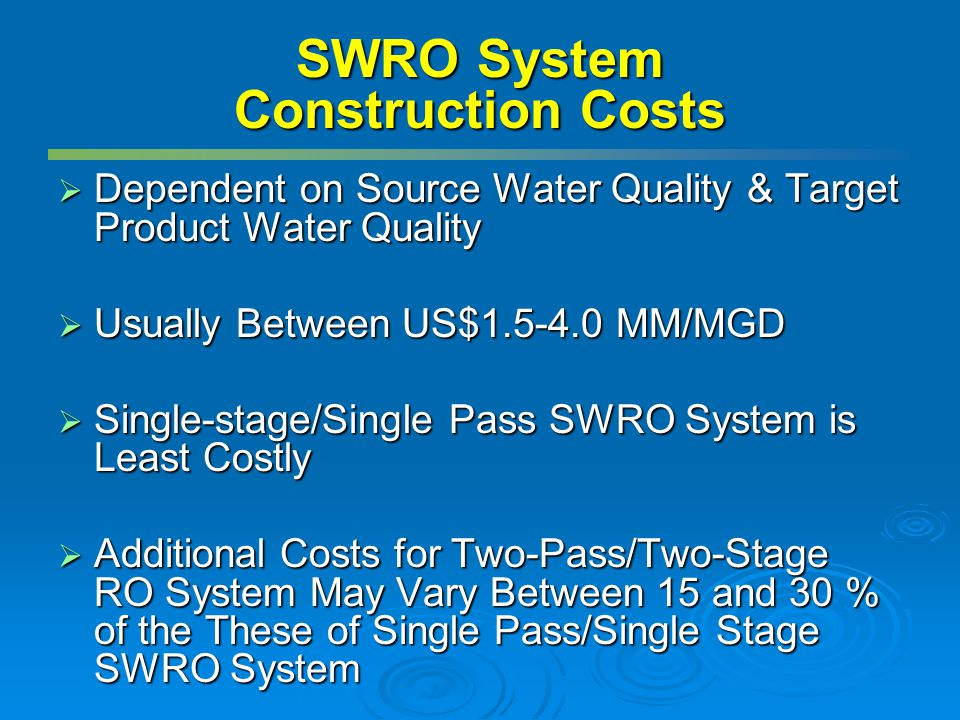 SWRO System Construction Costs Dependent on Source Water Quality & Target Product Water Quality Dependent on Source Water Quality & Target Product Wat