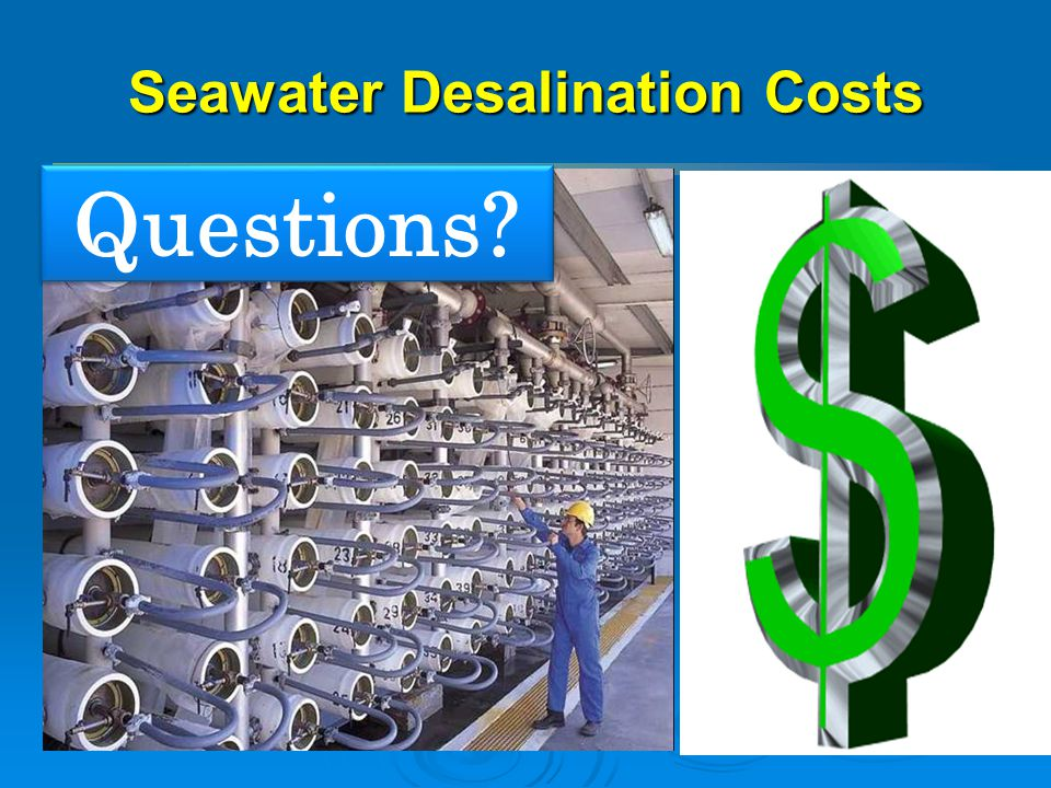 Seawater Desalination Costs Questions?