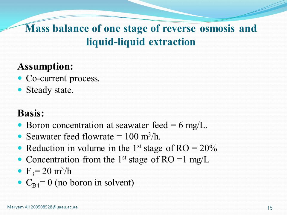 Assumption: Co-current process. Steady state. Basis: Boron concentration at seawater feed = 6 mg/L. Seawater feed flowrate = 100 m 3 /h. Reduction in