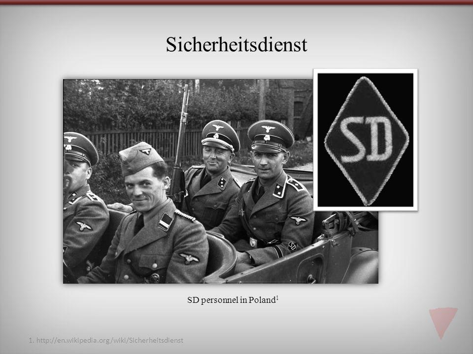 Sicherheitsdienst 1. http://en.wikipedia.org/wiki/Sicherheitsdienst SD personnel in Poland 1