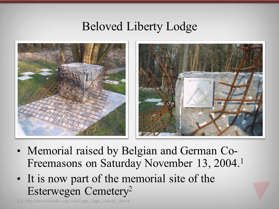 Beloved Liberty Lodge Memorial raised by Belgian and German Co- Freemasons on Saturday November 13, 2004.