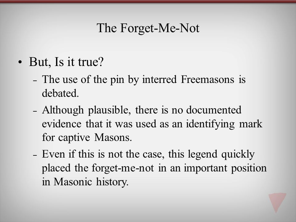 The Forget-Me-Not But, Is it true.The use of the pin by interred Freemasons is debated.
