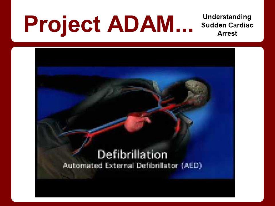 Project ADAM... Understanding Sudden Cardiac Arrest