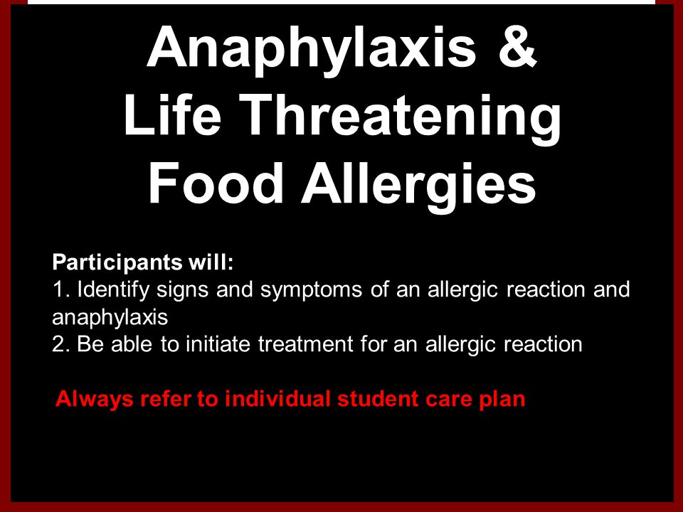 Anaphylaxis & Life Threatening Food Allergies 1.Participants will: 1. Identify signs and symptoms of an allergic reaction and anaphylaxis 2. Be able t