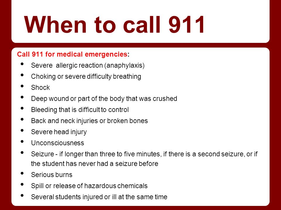 When to call 911 Call 911 for medical emergencies: Severe allergic reaction (anaphylaxis) Choking or severe difficulty breathing Shock Deep wound or p