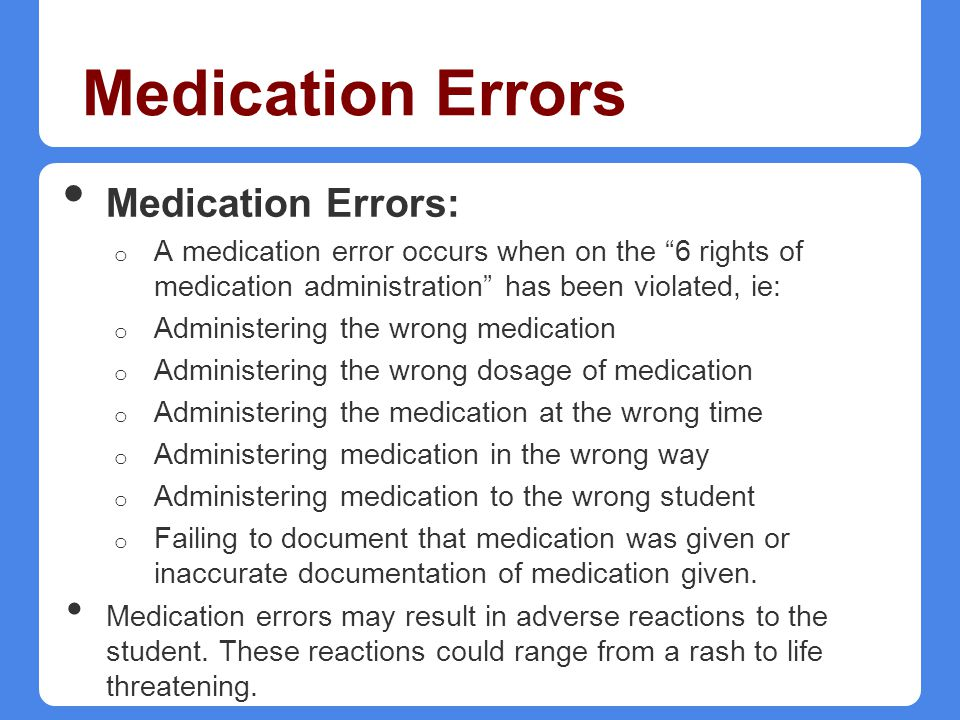 Medication Errors Medication Errors: o A medication error occurs when on the 6 rights of medication administration has been violated, ie: o Administer