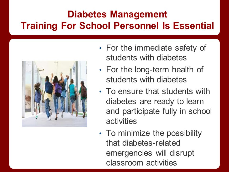 Diabetes Management Training For School Personnel Is Essential For the immediate safety of students with diabetes For the long-term health of students