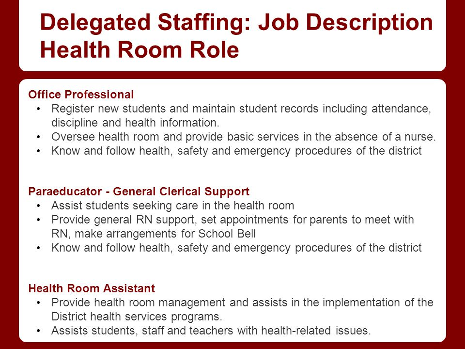 Delegated Staffing: Job Description Health Room Role Office Professional Register new students and maintain student records including attendance, disc