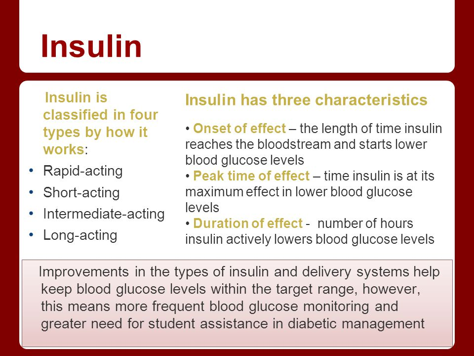 Insulin Insulin is classified in four types by how it works: Rapid-acting Short-acting Intermediate-acting Long-acting Insulin has three characteristi