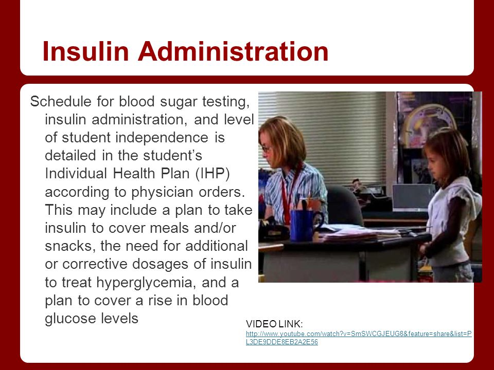 Insulin Administration Schedule for blood sugar testing, insulin administration, and level of student independence is detailed in the students Individ