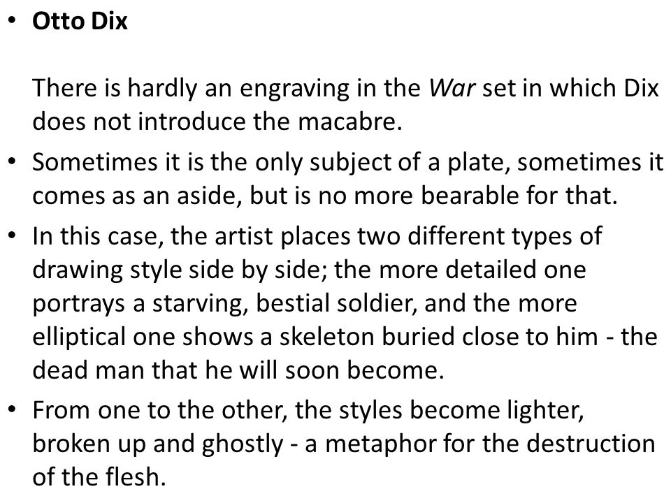 Otto Dix There is hardly an engraving in the War set in which Dix does not introduce the macabre. Sometimes it is the only subject of a plate, sometim
