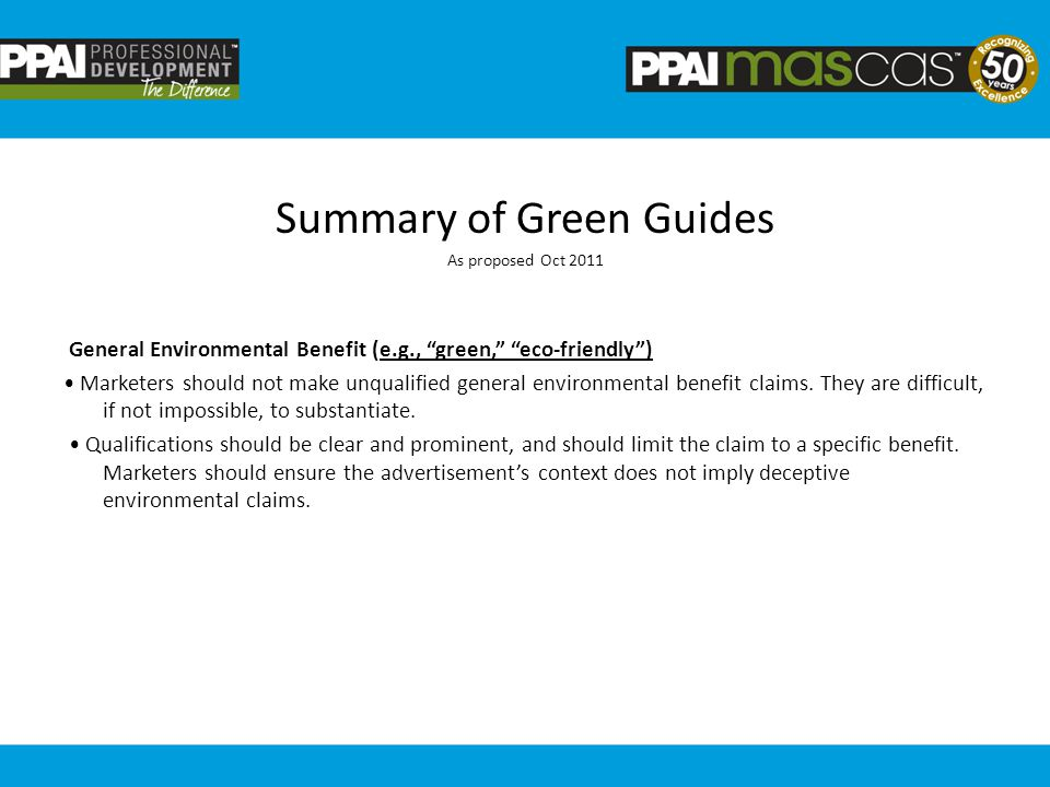 Summary of Green Guides As proposed Oct 2011 General Environmental Benefit (e.g., green, eco-friendly) Marketers should not make unqualified general environmental benefit claims.