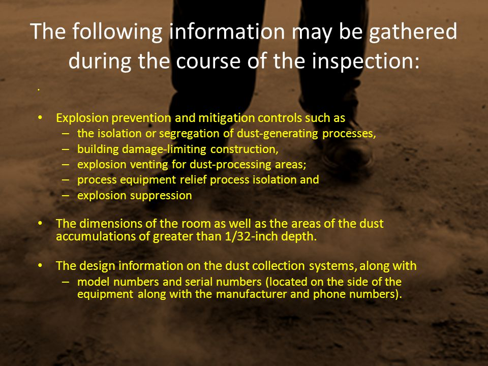 The following information may be gathered during the course of the inspection: Explosion prevention and mitigation controls such as – the isolation or