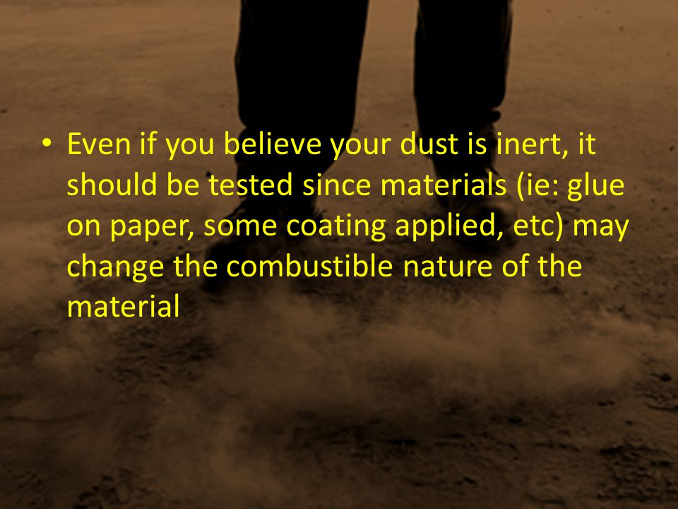 Even if you believe your dust is inert, it should be tested since materials (ie: glue on paper, some coating applied, etc) may change the combustible