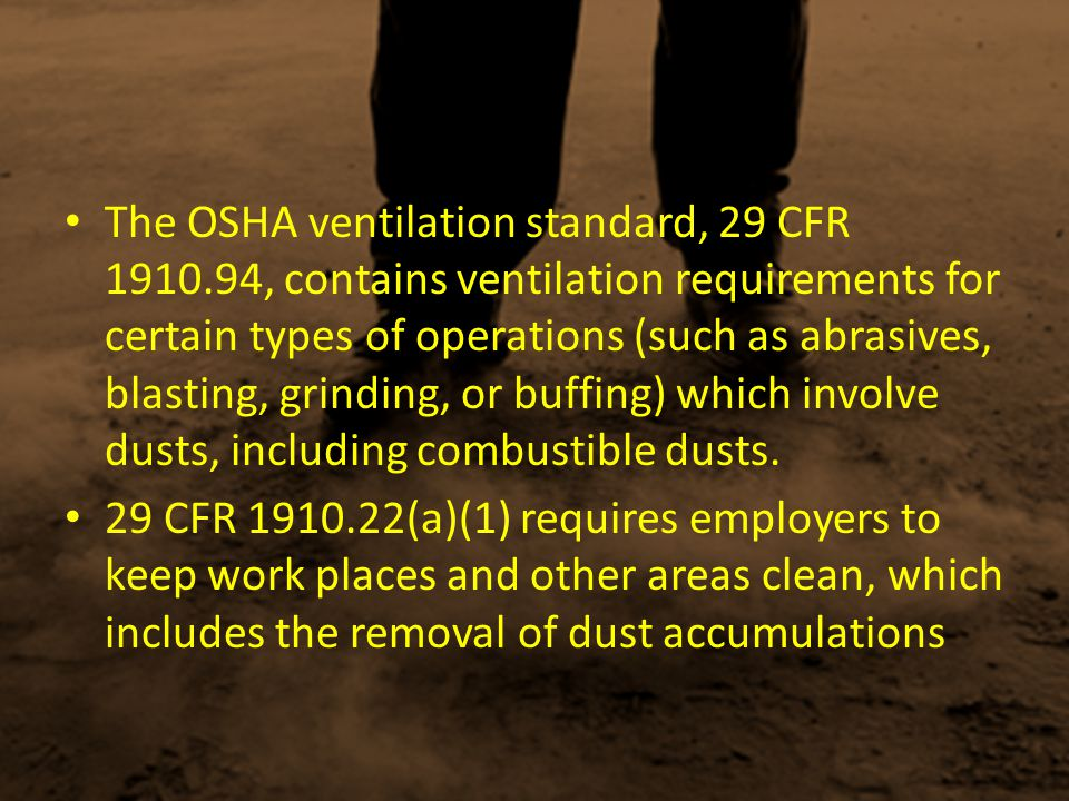 The OSHA ventilation standard, 29 CFR 1910.94, contains ventilation requirements for certain types of operations (such as abrasives, blasting, grindin