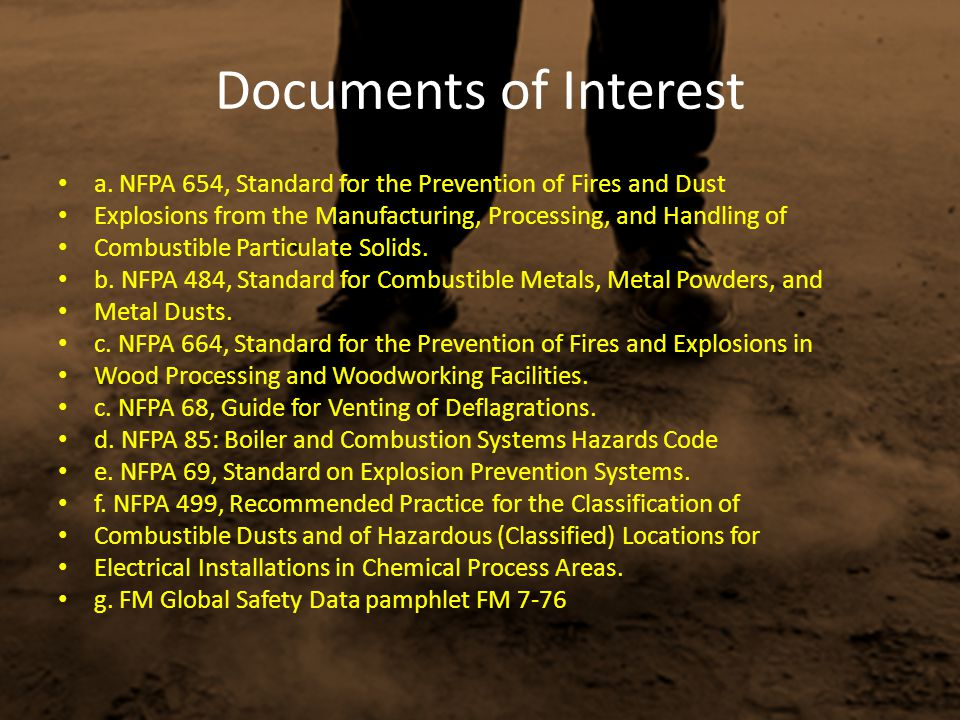 Documents of Interest a. NFPA 654, Standard for the Prevention of Fires and Dust Explosions from the Manufacturing, Processing, and Handling of Combus