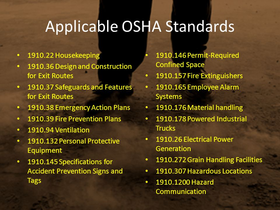 Applicable OSHA Standards 1910.22 Housekeeping 1910.36 Design and Construction for Exit Routes 1910.37 Safeguards and Features for Exit Routes 1910.38