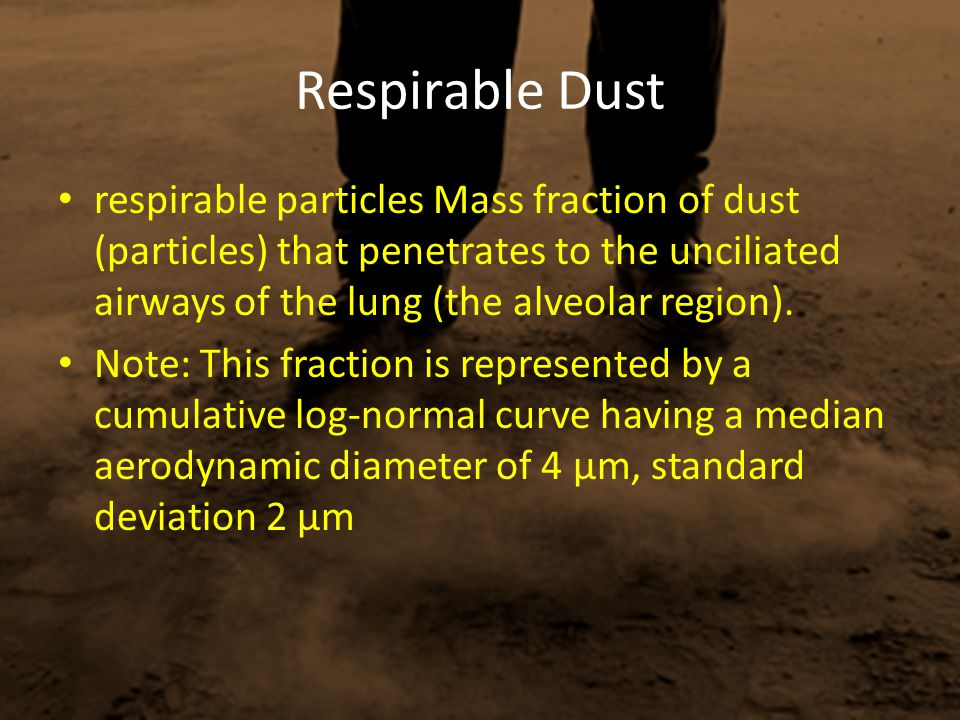 Respirable Dust respirable particles Mass fraction of dust (particles) that penetrates to the unciliated airways of the lung (the alveolar region). No