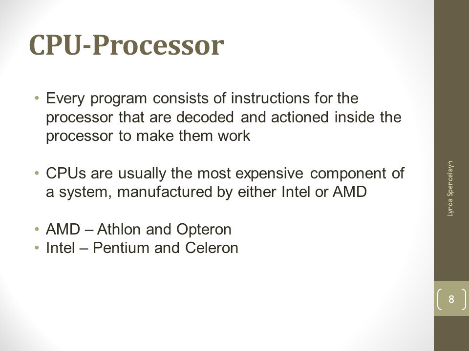 Every program consists of instructions for the processor that are decoded and actioned inside the processor to make them work CPUs are usually the mos