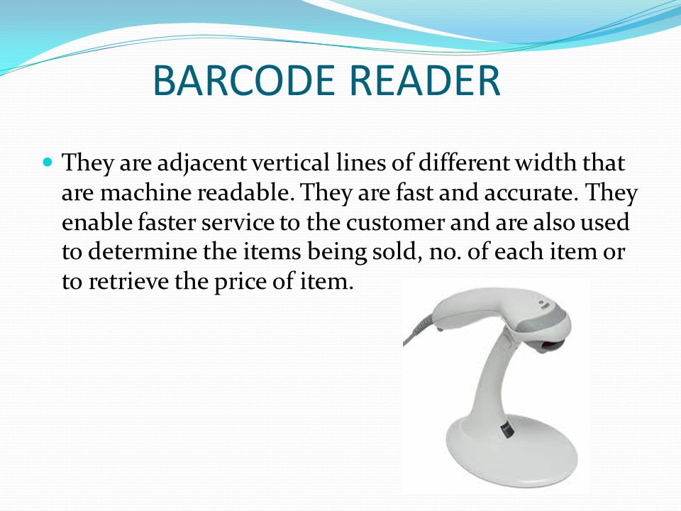 BARCODE READER They are adjacent vertical lines of different width that are machine readable.