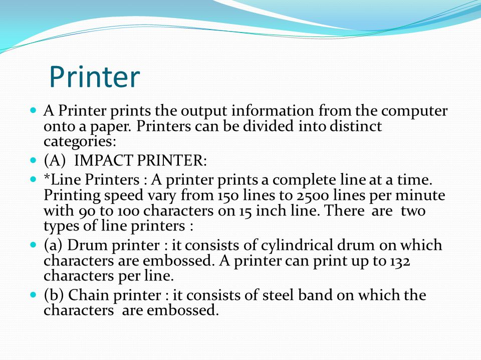 Printer A Printer prints the output information from the computer onto a paper.