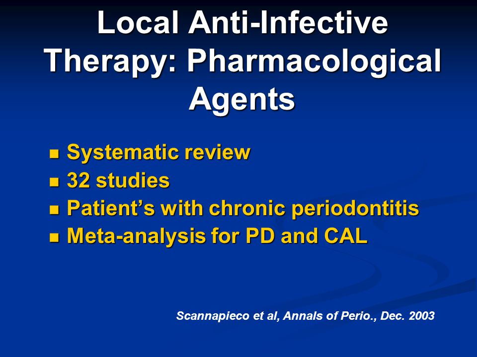Local Anti-Infective Therapy: Pharmacological Agents Systematic review Systematic review 32 studies 32 studies Patients with chronic periodontitis Pat
