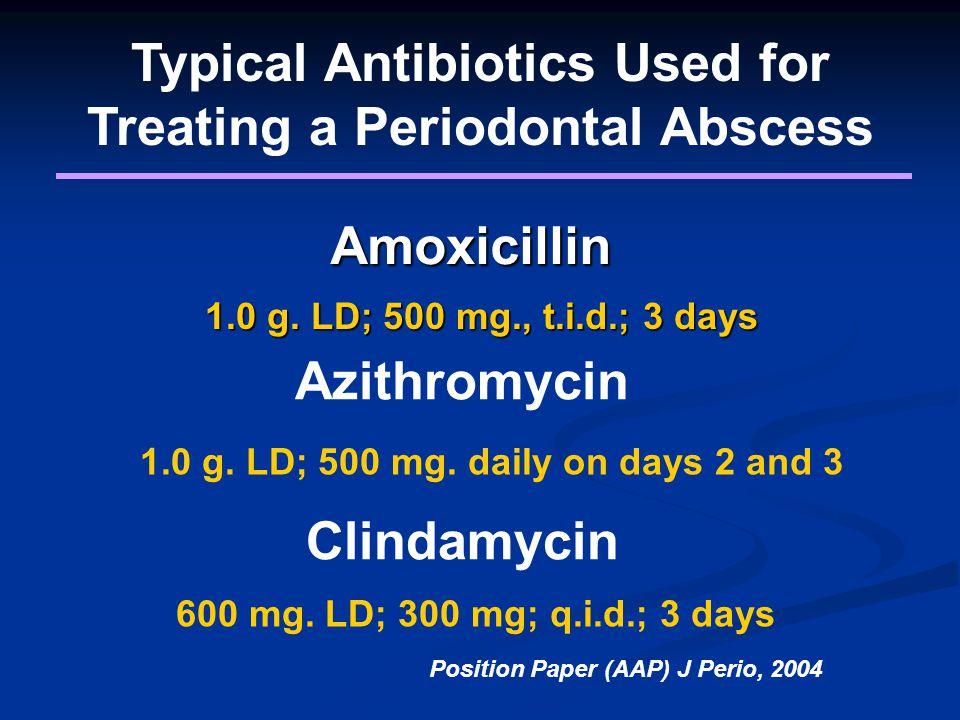 Amoxicillin 1.0 g. LD; 500 mg., t.i.d.; 3 days Azithromycin 1.0 g. LD; 500 mg. daily on days 2 and 3 Clindamycin 600 mg. LD; 300 mg; q.i.d.; 3 days Po