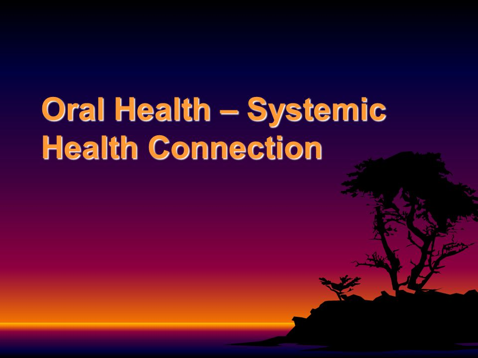 Oral Health – Systemic Health Connection