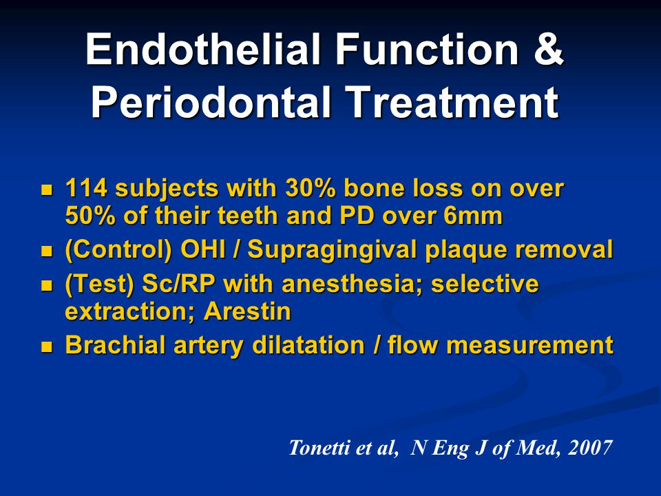 Endothelial Function & Periodontal Treatment 114 subjects with 30% bone loss on over 50% of their teeth and PD over 6mm 114 subjects with 30% bone los