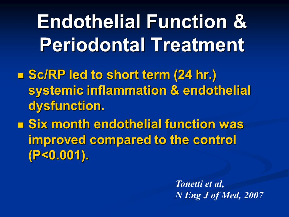 Endothelial Function & Periodontal Treatment Sc/RP led to short term (24 hr.) systemic inflammation & endothelial dysfunction. Sc/RP led to short term