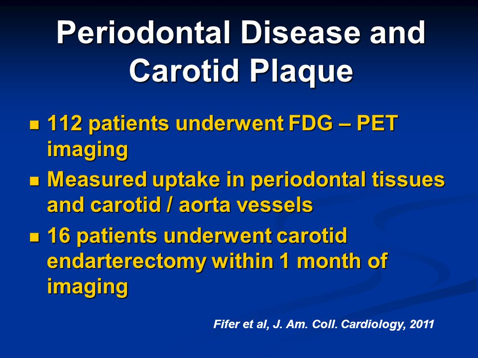 Periodontal Disease and Carotid Plaque 112 patients underwent FDG – PET imaging 112 patients underwent FDG – PET imaging Measured uptake in periodonta