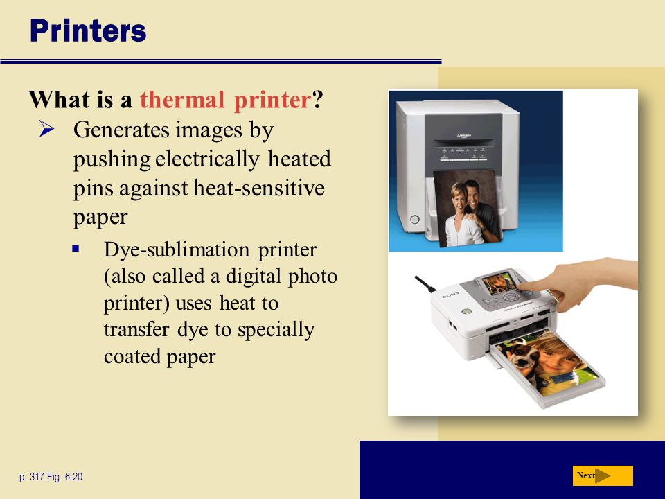Printers What is a thermal printer. p. 317 Fig.