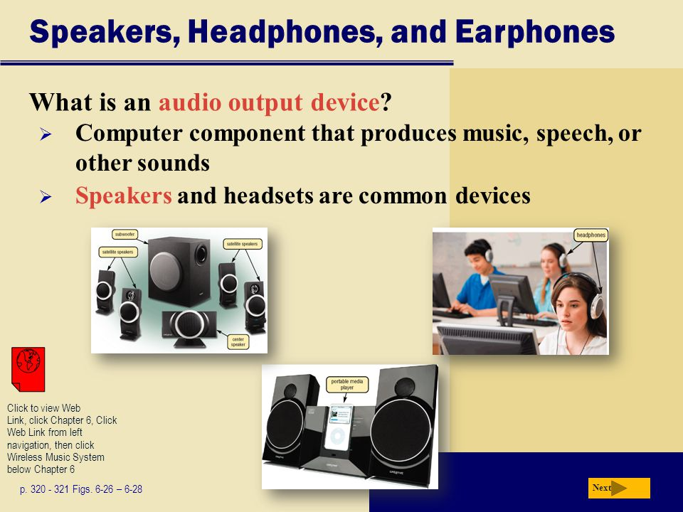 Speakers, Headphones, and Earphones What is an audio output device.