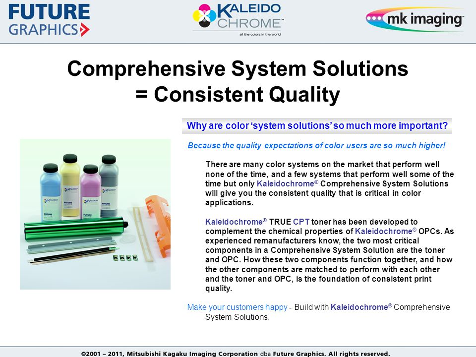 Comprehensive System Solutions = Consistent Quality Because the quality expectations of color users are so much higher.